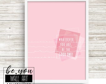 Supporting / Inspirational Quote pink printable wall art - Whatever you are, be the good one