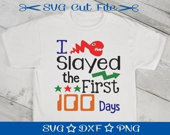 100th Day of School, SVG File, I Slayed the First 100 Days, SVG Cutting File, School SVG, Back to School SVg, Teacher Svg, Boys School Shirt