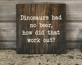 DINOSAURS NO BEER Hand-Painted Wooden Sign - bar lover local brewery man cave brew hops barley craft funny fun silly gift bottle