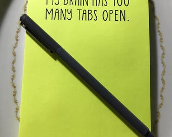 My Brain has too many Tabs Open Notepad, Note pad, List pad, Grocery List, Office pad, office supplies, Funny Pad, 50 count pad