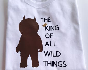King of all Wild Things Shirt