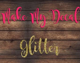Make My Decal Glitter | Please Read Entire Listing