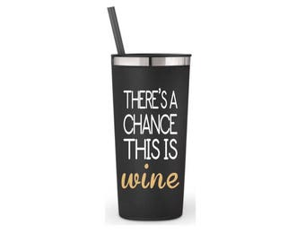 Stainless coffee mug, stainless steel travel mug, stainless steel coffee cup, stainless tumbler, There's A Chance This Is Wine, 22 oz.