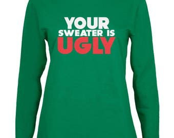Christmas Your Sweater Is Ugly Green Womens Long Sleeve T-Shirt