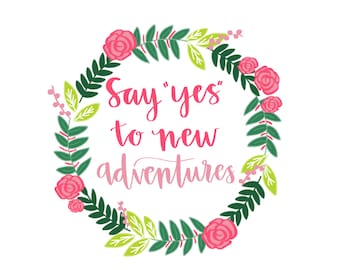 Say 'Yes' to New Adventures--- DIGITAL Print