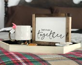 "Better Together Small Shelf Sitter Sign | 7""x9"""