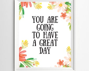 You are going to have a great day print Positive Art Quote Print wall decor inspirational quotes Kids Wall Art Motivational quote art