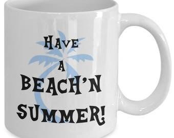 HAVE A BEACH'N SUMMER! - Funny Coffee Mug - Beach Lover Gift - 11 oz White Coffee Tea Cup