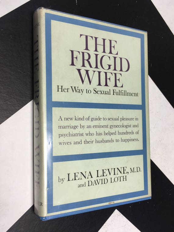 The Frigid Wife: Her Way to Sexual Fulfillment by Lena Levine, M. D. and David Loth (Hardcover, 1962)