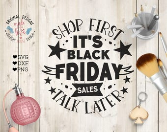 Black Friday svg, Black Friday Sales svg, Shop First It's Black Friday Sales Talk Later Cut File and Printable in SVG, DXF, PNG,