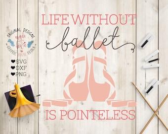 Ballet svg, Ballet Shoes svg, Life without ballet is pointeless Cut File in SVG, DXF, PNG, ballerina svg, dance svg file, Ballet dxf file