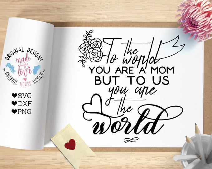 mothers day svg, to the world you are a mom but to us you are the world, mom svg, mother quotes, mom t-shirt design, heat transfer design