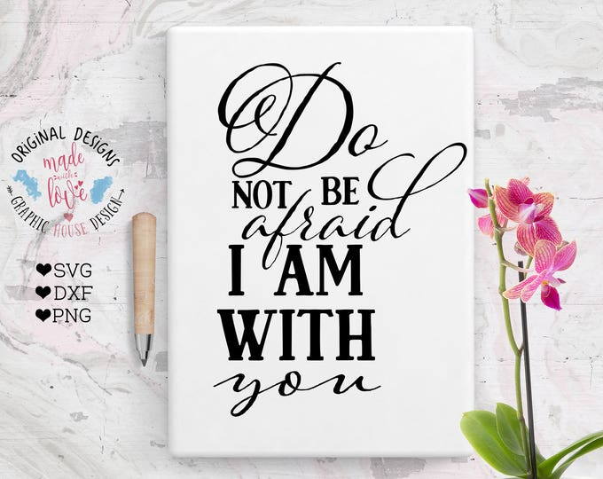 scripture svg, bible verse svg, Do not be afraid I am with you svg, biblical cut file , God svg, Psalms svg, christian verse svg, iron on