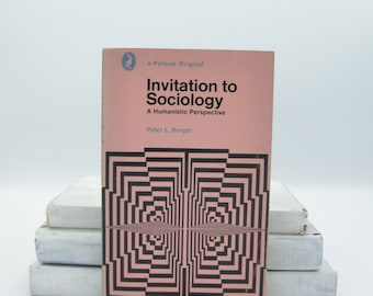 Invitation to Sociology by Peter L. Berger (Vintage, Pelican)