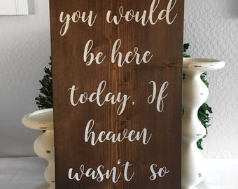 We know you would be here today, if heaven wasn't so far away sign - Wedding Sign - Wedding Decor - Rustic Wedding Sign - Wood Sign