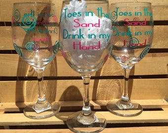 Toes in the sand Drink in my hand Custom Wine Glass