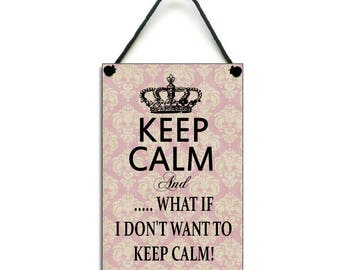 Keep Calm and What If I Don't Want To Keep Calm Handmade Wooden Home Sign/Plaque 341