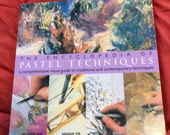 The Encyclopedia of Pastel Techniques: A comprehensive visual guide to traditional and contemporary techniques by Judy Martin