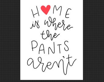 Home is where the pants aren't - Printable - PDF - No Pants - Funny Picture - Hand lettering