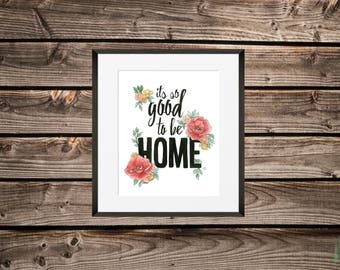 Its So Good To Be Home Art Print / Floral Watercolour Print / Housewarming Gift / Newlywed Gift/ Home Decor