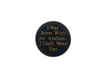 Metal Pin Vintage Enamel I Was Born With An Asshole I Dont Need You