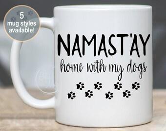 Namast'ay Home With My Dog Mug, Dog Lover Gift Mug, Funny Pet Gift, Namaste Funny Dog Mug, Dog Lover Gift for Her, Funny Dad Dog Mug