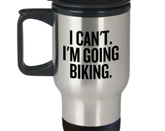 Bicycle Rider Gift Idea - Cyclist Present - Mountain Biker Travel Mug - I Can't. I'm Going Biking
