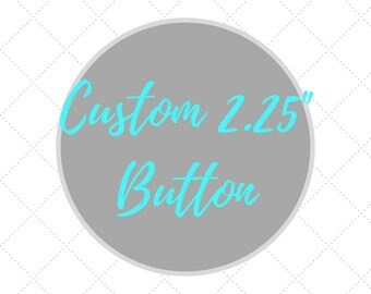 Custom 2.25 Inch Pin-Back Buttons, Customization, Personalized