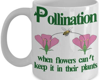 Funny Botanist Mugs - Pollination: When Flowers Can't Keep It In Their Plants - Ideal Botany Gifts