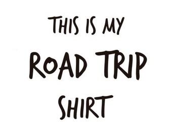 This is my road trip shirt - Road Trip Shirt