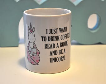 Fun Unicorn Coffee Mug / I Just Want to Drink Coffee Mug / Unicorn Gift / Gift for Book Lovers / Birthday Gift / Funny Mug / Coffee Mug