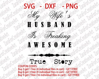 My Wife's Husband Is Freaking Awesome  True Story SVG  DXF  PNG Cutting files Cricut Silhouette Cameo Die Cut love couple matching marriage