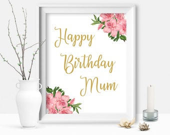 Happy Birthday Mum, Floral Birthday Sign for Mum, Mom Resume Wall Art Gift, Mom's Birthday Present, Instant Printable DIGITAL FILE JPG