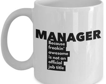 Manager because freakin' awesome is not an official job title - Unique Gift Coffee Mug