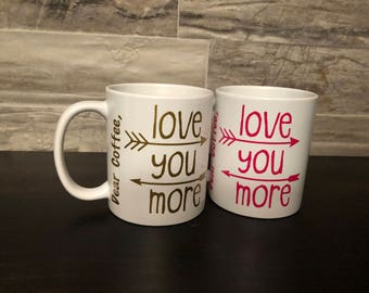 Love you More Coffee Cup