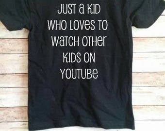 Just a kid who loves to watch other kids on YouTube shirt kids toy you tube ryans toy reviews