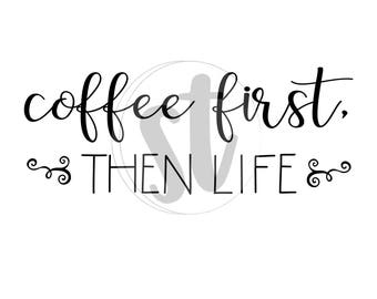 Coffee first, then life SVG cut file, coffee SVG, coffee humor, coffee life, coffee cut file, coffee life, coffee, coffee addict, cricut SVG