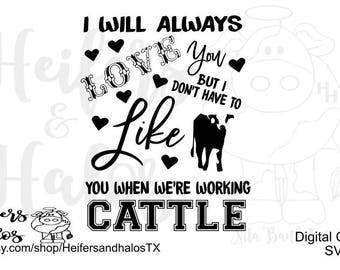 I will always love you but I don't have to like you when we're working Cattle svg, png, pdf, cut file for cricut and silhouette.