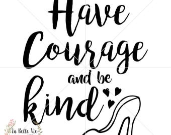 Cinderella Inspired Have Courage and Be Kind SVG & PNG file