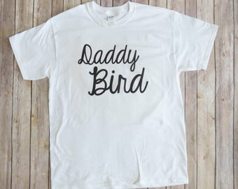 Daddy Bird Shirt, (Goes with Mama Bird and Baby Bird Set), Dad Shirt, Dad Graphic Tees