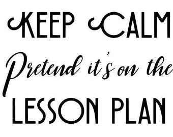 Keep Calm pretend it's on the lesson plan SVG PNG DFX
