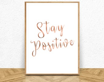 Stay Positive, Rose Gold Prints,  Rose Gold Wall Decor, Rose Printable, Rose Gold Decor, Rose Gold Art, Digital Download, Wall Art Printable