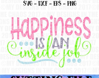 SVG File / Happiness is an Inside Job SVG / Cut file for Silhouette / Cut file for Cricut / Inspirational cut file / Motivational svg