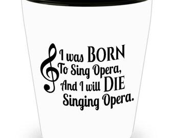 Opera  Shot Glass - Born to sing Opera - SET OF 3: 1.5 oz Ceramic Shot Glass Made In The USA