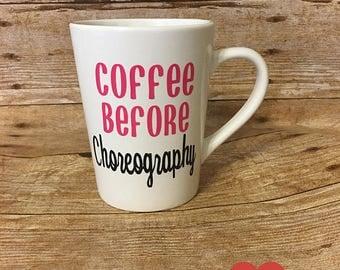 Coffee Before Choreography, Dancer Mug, Dance Teacher Gift, Choreographer Gift, Mugs for Dancers, Dancer Gifts, Funny Dance Gifts, Christmas