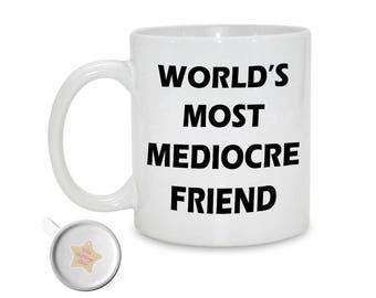 World's Most Mediocre Friend | Funny 11oz Printed Ceramic Mug