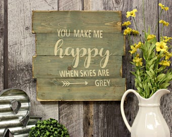 You Make Me Happy When Skies Are Grey. Wood Sign. Country Rustic Decor. Wall Decor. Home Decor.