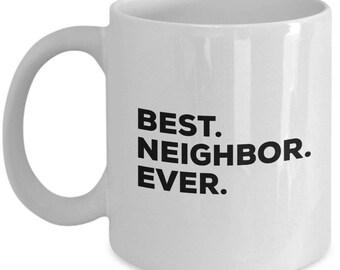 Best Neighbor Ever, Neighbor Coffee Mug, Neighbor Gifts, Neighbor Mugs,  Gift For Neighbor , Birthday Anniversary Gift, Christmas Present
