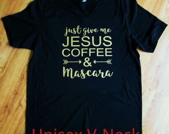 Just Give Me Jesus shirt, Mascara shirt, coffee shirt, women's shirt