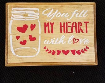 You fill my heart with love wooden sign
